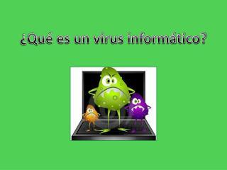 ¿Qué es un virus informático?