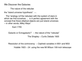 "We Discover the Galaxies  The nature of the nebulae the ""island universe hypothesis""  ---"
