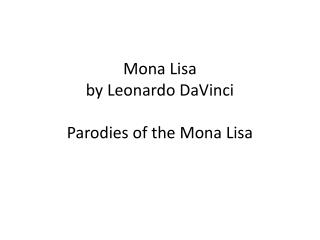 Mona Lisa by Leonardo  DaVinci Parodies of the Mona Lisa