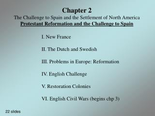 I. New France II. The Dutch and Swedish III. Problems in Europe: Reformation IV. English Challenge