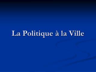 La Politique à la Ville