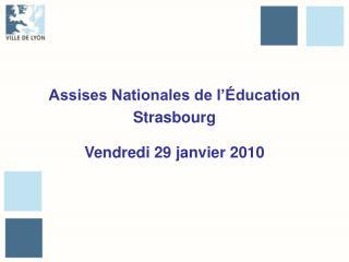 Assises Nationales de l'Éducation Strasbourg  Vendredi 29 janvier 2010