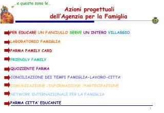 …e queste sono le… Azioni progettuali                     dell'Agenzia per la Famiglia