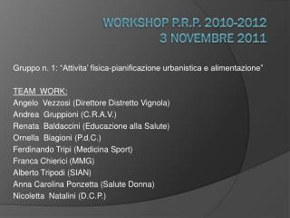 Workshop  P.R.P.  2010-2012 3 Novembre 2011