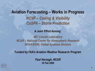 Aviation Forecasting – Works in Progress NCVF – Ceiling & Visibility CoSPA – Storm Prediction