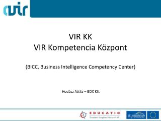 VIR KK VIR Kompetencia Központ (BICC, Business  Intelligence Competency  Center)