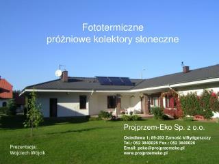 Projprzem-Eko Sp. z o.o. Osiedlowa 1; 89-203 Zamość k/Bydgoszczy