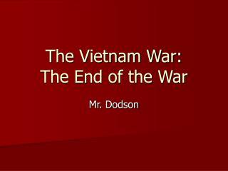 The Vietnam War: The End of the War