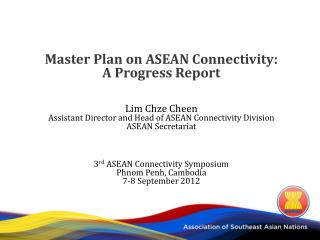 Master Plan on ASEAN Connectivity: A Progress Report Lim Chze Cheen
