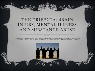The Trifecta: Brain Injury, Mental Illness and Substance Abuse