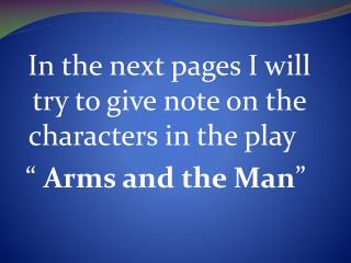 "In the next pages I will try to give note on the characters in the play   ""  Arms and the Man """