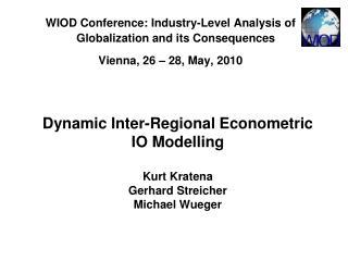 Dynamic Inter-Regional Econometric IO Modelling Kurt Kratena Gerhard Streicher Michael Wueger