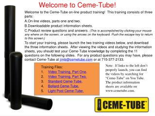 Welcome to the Ceme-Tube on-line product training!  This training consists of three parts: