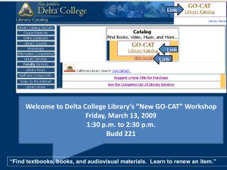 "Welcome to Delta College Library's ""New GO-CAT"" Workshop Friday, March 13, 2009"