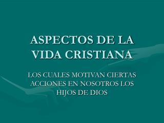 ASPECTOS DE LA VIDA CRISTIANA