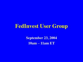 FedInvest User Group