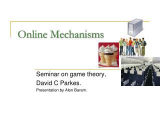 Online Mechanisms