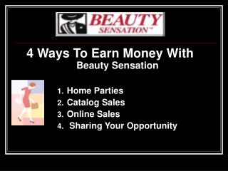 4 Ways To Earn Money With Beauty SensationHome PartiesCatalog SalesOnline Sales Sharing Your Opportunity