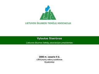 Vytautas Stasiūnas Lietuvos šilumos tiekėjų asociacijos prezidentas