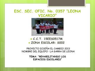 ESC. SEC. OFIC. No. 0357 �LEONA VICARIO�
