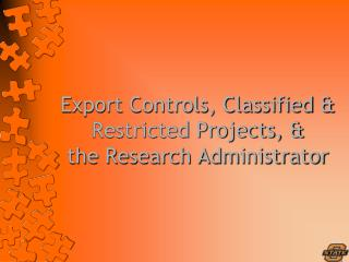 Export Controls, Classified  Restricted Projects,  the Research Administrator