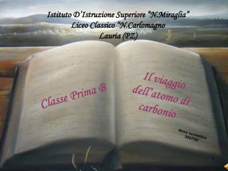 """Istituto D'Istruzione Superiore """"N.Miraglia"""" Liceo Classico """"N.Carlomagno Lauria (PZ)"""