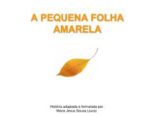 A PEQUENA FOLHA AMARELA