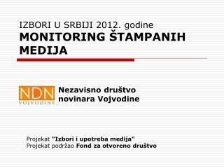IZBORI U SRBIJI 2012. godine MONITORING  ŠTAMPANIH  MEDIJA