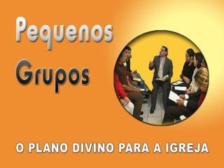Os pequenos grupos sempre foram parte do plano de Deus para o Seu povo em todas as épocas.