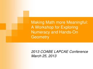 Making Math more Meaningful: A Workshop for Exploring Numeracy and Hands-On Geometry