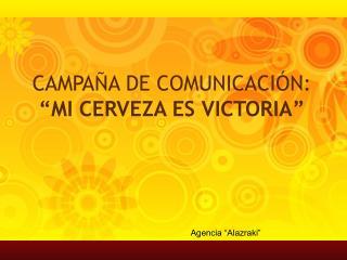 """CAMPAÑA DE COMUNICACIÓN:  """"MI CERVEZA ES VICTORIA"""""""