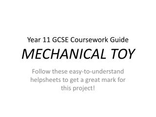 Year 11 GCSE  C oursework Guide MECHANICAL TOY