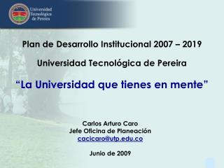 Plan de Desarrollo Institucional 2007 – 2019 Universidad Tecnológica de Pereira