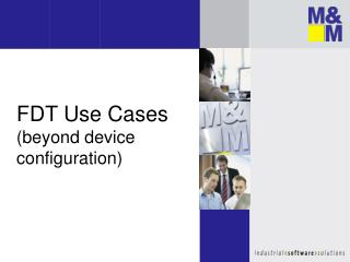 FDT  Use Cases ( beyond device configuration )