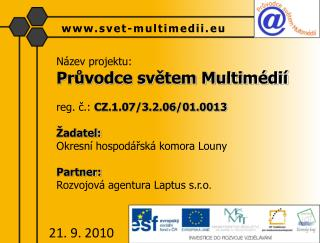 Název projektu:  Průvodce světem Multimédií reg. č.:  CZ.1.07/3.2.06/01.0013 Žadatel: