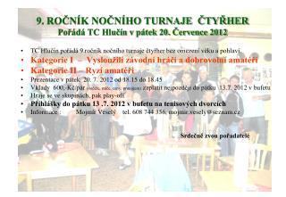 9. ROČNÍK NOČNÍHO TURNAJE  ČTYŘHER Pořádá TC Hlučín v pátek 20. Července 2012