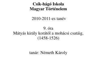 Csík-hágó Iskola  Magyar Történelem  2010-2011-es tanév 9. óra