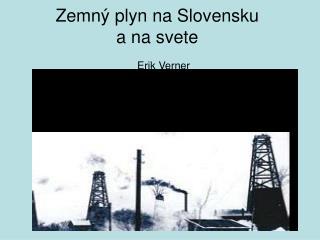 Zemný plyn na Slovensku  a na svete