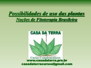 Possibilidades de uso das plantas Noções de Fitoterapia Brasileira