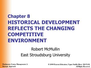 Chapter 8  HISTORICAL DEVELOPMENT REFLECTS THE CHANGING COMPETITIVE ENVIRONMENT