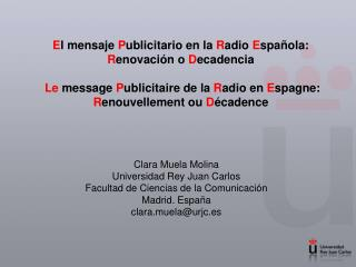 Clara Muela Molina Universidad Rey Juan Carlos Facultad de Ciencias de la Comunicaci�n