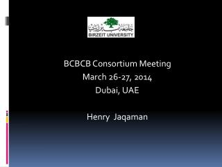 BCBCB Consortium Meeting March 26-27, 2014 Dubai, UAE Henry   Jaqaman