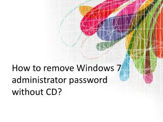 How to remove Windows 7 administrator password on Hp latop