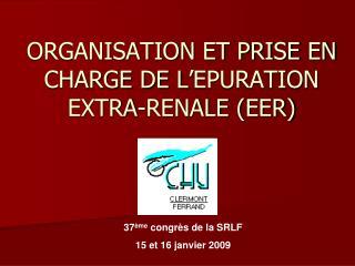 ORGANISATION ET PRISE EN CHARGE DE L'EPURATION EXTRA-RENALE (EER)