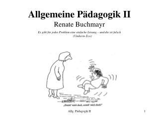 Allgemeine Pädagogik II Renate Buchmayr