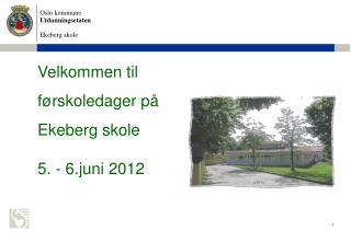 Velkommen til  førskoledager  på  Ekeberg skole 5. - 6.juni 2012
