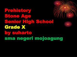Prehistory Stone Age  Senior High School Grade X by suharto sma negeri mojoagung