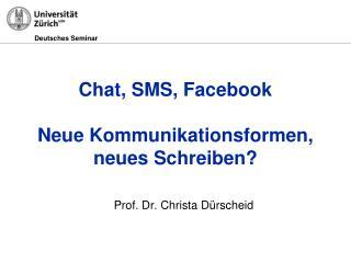 Chat, SMS, Facebook Neue Kommunikationsformen,  neues Schreiben?