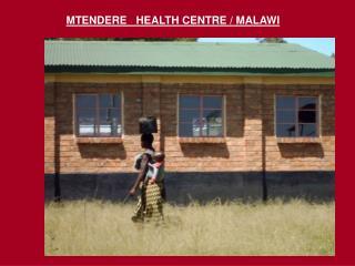 MTENDERE   HEALTH CENTRE / MALAWI