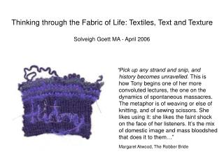 Thinking through the Fabric of Life: Textiles, Text and Texture  Solveigh Goett MA - April 2006